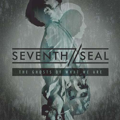 Seventh Seal. The Ghosts Of What We Are (2014)