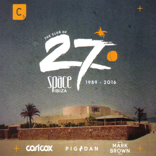 The Club Of 27: Space Ibiza 1989 - 2016
