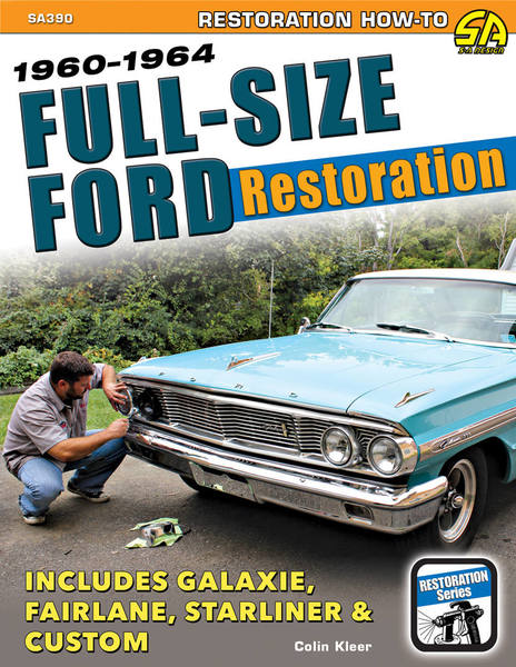 Colin Kleer. Full-Size Ford Restoration. 1960-1964