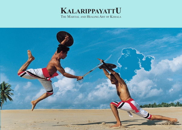 Shaji K. john. Kalarippayattu. the Martial and Healing Art of Kerala