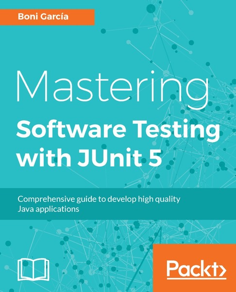 Boni Garcia. Mastering Software Testing with JUnit 5