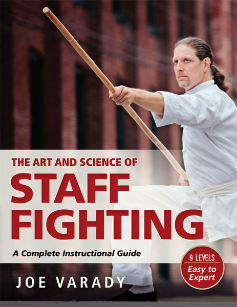 Joe Varady. The Art and Science of Staff Fighting. A Complete Instructional Guide