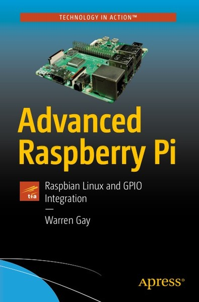 Warren Gay. Advanced Raspberry Pi. Raspbian Linux and GPIO Integration