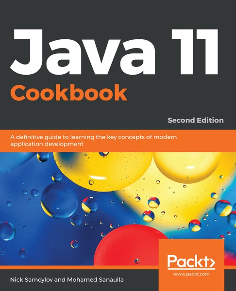 Nick Samoylov, Mohamed Sanaulla. Java 11 Cookbook