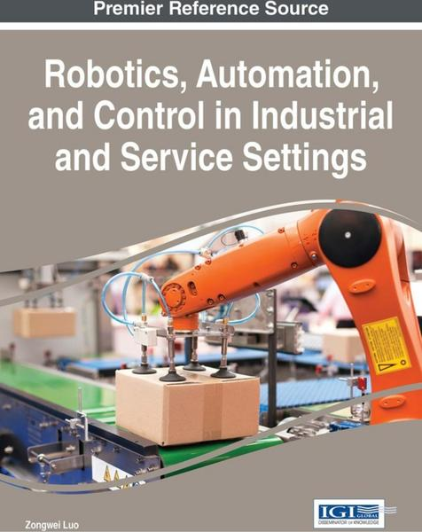 Zongwei Luo. Robotics, Automation, and Control in Industrial and Service Settings
