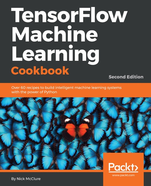 Nick McClure. TensorFlow Machine Learning Cookbook